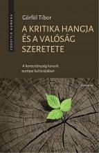 A KRITIKA HANGJA ÉS A VALÓSÁG SZERETETE - Ekönyv - GÖRFÖL TIBOR