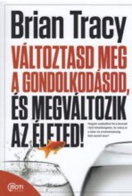 VÁLTOZTASD MEG A GONDOLKODÁSOD, ÉS MEGVÁLTOZIK AZ ÉLETED! - Ebook - TRACY, BRIAN