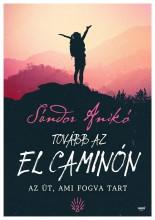 TOVÁBB AZ EL CAMINÓN - AZ ÚT, AMI FOGVA TART - Ekönyv - SÁNDOR ANIKÓ
