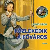 KÖZLEKEDIK A FŐVÁROS - Ekönyv - LEGÁT TIBOR