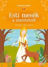 ESTI MESÉK A SZERETETRŐL - Ekönyv - BOLDIZSÁR ILDIKÓ