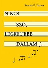 NINCS SZÓ, LEGFELJEBB DALLAM - Ekönyv - FRANCIS G. TURNER