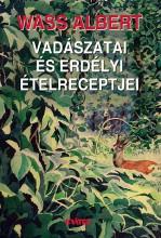VADÁSZATAI ÉS ERDÉLYI ÉTELRECEPTJEI - Ekönyv - WASS ALBERT