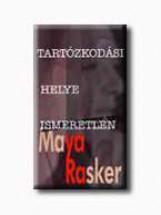 TARTÓZKODÁSI HELYE ISMERETLEN - Ebook - RASKER, MAYA