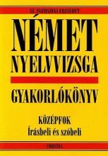 NÉMET NYELVVIZSGA GYAKORLÓKÖNYV - KÖZÉPFOK IRÁSBELI ÉS SZÓBELI - - Ekönyv - SZ. EGERSZEGI ERZSÉBET