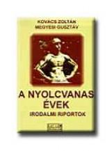 A NYOLCVANAS ÉVEK - IRODALMI RIPORTOK - - Ekönyv - KOVÁCS ZOLTÁN-MEGYESI GUSZTÁV