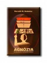 AGNÓZIA - AZ ÉSZLELÉS ÉS A FELISMERÉS KUDARCA - - Ekönyv - HORVÁTH M. SZABOLCS