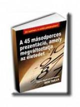 A 45 MÁSODPERCES PREZENTÁCIÓ, AMELY MEGVÁLTOZTATJA AZ ÉLETEDET - M11 - - Ekönyv - FAILLA, DON