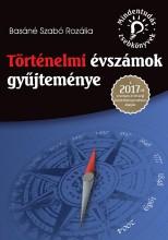 TÖRTÉNELMI ÉVSZÁMOK GYŰJTEMÉNYE - A 2017-TŐL ÉRVÉNYES ÉRETTSÉGI KÖVETELMÉNYRENDS - Ekönyv - BASÁNÉ SZABÓ ROZÁLIA