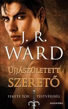 ÚJJÁSZÜLETETT SZERETŐ - FEKETE TŐR TESTVÉRISÉG 10. - Ekönyv - WARD, J.R.