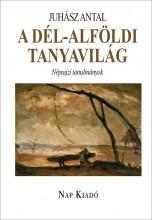 A DÉL-ALFÖLDI TANYAVILÁG - Ekönyv - JUHÁSZ ANTAL
