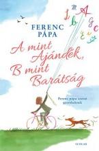 A MINT AJÁNDÉK, B MINT BARÁTSÁG - Ekönyv - FERENC PÁPA