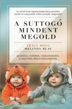 A SUTTOGÓ TITKAI 1.- A CSECSEMŐ GONDOZÁSA ÉS NEVELÉSE - Ekönyv - HOGG, TRACY-BLAU, MELINDA