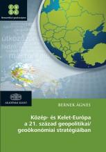 KÖZÉP- ÉS KELET-EURÓPA A 21. SZÁZAD GEOPOLITIKAI/GEOÖKONÓMIAI STRATÉGIÁIBAN - Ekönyv - BERNEK ÁGNES