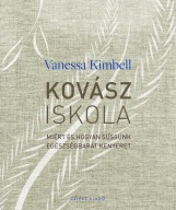 KOVÁSZISKOLA - MIÉRT ÉS HOGYAN SÜSSÜNK EGÉSZSÉGBARÁT KENYERET - Ekönyv - KIMBELL, VANESSA