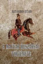 A MAGYAR HUSZÁRSÁG TÖRTÉNETE - Ekönyv - BATI BERKÓ ISTVÁN