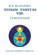 TITKOS TANÍTÁS VIII. - ÚTMUTATÁSOK - Ekönyv - BLAVATSKY, H.P.