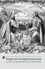 MEGOSZTÓ KOMPROMISSZUM - AZ 1867. ÉVI KIEGYEZÉS 150 ÉV TÁVLATÁBÓL - Ekönyv - ORSZÁGGY?LÉS HIVATALA