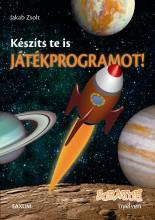 KÉSZÍTS TE IS JÁTÉKPROGRAMOT! - SCRATCH NYELVEN - Ekönyv - JAKAB ZSOLT