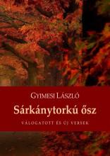 SÁRKÁNYTORKÚ ŐSZ - VÁLOGATOTT ÉS ÚJ VERSEK - Ebook - GYIMESI LÁSZLÓ