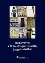 Szemelvények a 10 éves Szegedi Ítélőtábla joggyakorlatából - Ekönyv - dr. Hegedűs István, dr. Kemenes István, dr. Harangozó Attila
