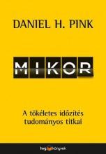 MIKOR - A TÖKÉLETES IDŐZÍTÉS TUDOMÁNYOS TITKAI - Ebook - PINK, H. DANIEL
