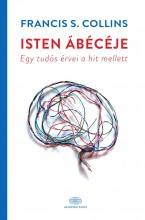 ISTEN ÁBÉCÉJE - EGY TUDÓS ÉRVEI A HIT MELLETT - Ekönyv - COLLINS, S. FRANCIS