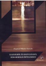 IGAZSÁGRÓL ÉS HAZUGSÁGRÓL NEM-MORÁLIS ÉRTELEMBEN - Ekönyv - NIETZSCHE, WILHELM FRIEDRICH