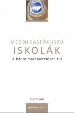 MEGOLDÁSFÓKUSZÚ ISKOLÁK - A BÁNTALMAZÁSKEZELÉSEN TÚL - Ekönyv - YOUNG, SUE