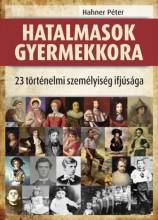 HATALMASOK GYERMEKKORA - 23 TÖRTÉNELMI SZEMÉLYISÉG IFJÚSÁGA - Ekönyv - HAHNER PÉTER