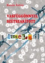 VASFÜGGÖNNYEL SZÉTSZAKÍTOTT SZERELEM - Ekönyv - HUSZÁR ZOLTÁN