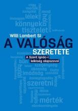 A VALÓSÁG SZERETETE - A SZENT IGNÁC-I LELKISÉG ALAPSZAVAI - Ekönyv - SJ, LAMBERT WILLI