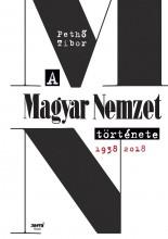 A MAGYAR NEMZET TÖRTÉNETE, 1938-2018 - Ekönyv - PETHŐ TIBOR