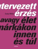 MEGTERVEZETT ÉRZÉS AVAGY ÉLET A MÁRKÁKON INNEN ÉS TÚL - Ekönyv - SZALAY MIKLÓS