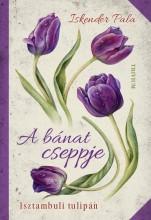 A BÁNAT CSEPPJE - ISZTAMBULI TULIPÁN - Ekönyv - PALA, ISKENDER