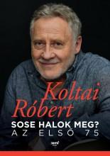 SOSE HALOK MEG? - AZ ELSŐ 75 - Ebook - KOLTAI RÓBERT