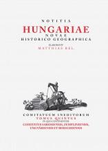 NOTITIA HUNGARIAE NOVAE HISTORICO GEOGRAPHICA V. - Ekönyv - MTA TÖRTÉNETTUDOMÁNYI INTÉZET