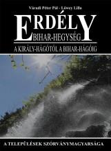 ERDÉLY-BIHAR-HEGYSÉG - A KIRÁLY-HÁGÓTÓL A BIHAR-HÁGÓIG - Ekönyv - VÁRADI PÉTER PÁL-LŐWEY LILLA