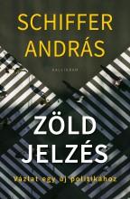 ZÖLD JELZÉS - VÁZLAT EGY ÚJ POLITIKÁHOZ - Ebook - SCHIFFER ANDRÁS