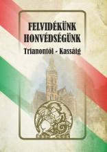 FELVIDÉKÜNK - HONVÉDSÉGÜNK (TRIANONTÓL - KASSÁIG) - Ekönyv - HERMIT KÖNYVKIADÓ BT.