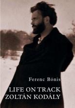 LIFE ON TRACK ZOLTÁN KODÁLY - Ekönyv - BÓNIS FERENC