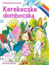 KEREKECSKE DOMBOCSKA - NÉPI GYERMEKMONDÓKÁK - Ekönyv - SZALAY KÖNYVKIADÓ ÉS KERESKEDOHÁZ KFT.