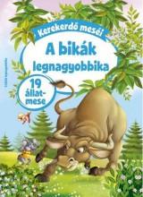 KEREKERDŐ MESÉI -  A BIKÁK LEGNAGYOBBIKA - 19 ÁLLATMESE - Ekönyv - SZALAY KÖNYVKIADÓ ÉS KERESKEDOHÁZ KFT.