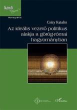 AZ IDEÁLIS VEZETŐ POLITIKUS ALAKJA A GÖRÖG-RÓMAI HAGYOMÁNYBAN - Ekönyv - CSÍZY KATALIN