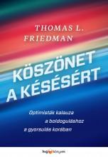 KÖSZÖNET A KÉSÉSÉRT - OPTIMISTÁK KALAUZA A BOLDOGULÁSHOZ A GYORSULÁS KORÁBAN - Ekönyv - FRIEDMAN, THOMAS L.