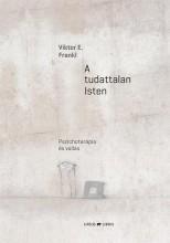 A TUDATTALAN ISTEN - PSZICHOTERÁPIA ÉS VALLÁS - Ekönyv - FRANKL, E. VIKTOR