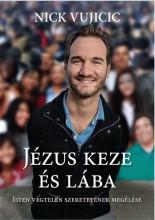 JÉZUS KEZE ÉS LÁBA – ISTEN VÉGTELEN SZERETETÉNEK MEGÉLÉSE - Ekönyv - VUJICIC, NICK