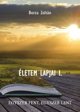 ÉLETEM LAPJAI I. - Ekönyv - BORZA ZOLTÁN