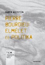 PIERRE BOURDIEU - ELMÉLET ÉS POLITIKA - Ekönyv - FÁBER ÁGOSTON