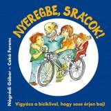 NYEREGBE, SRÁCOK! - VIGYÁZZ A BICIKLIVEL, HOGY SOSE ÉRJEN BAJ! - Ekönyv - NÓGRÁDI GÁBOR - CAKÓ FERENC